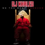 Album Review: DJ Khaled – We The Best Forever