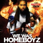 "Movie Review: ""We Was Homeboyz"" starring Rapper Pastor Troy"