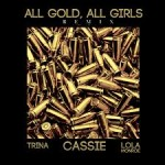 "New Music: Cassie, Trina & Lola Monroe ""All Gold Everything (Remix)"" (Audio Inside)"