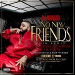 "DJ Khaled – ""No New Friends""  (feat. Drake, Lil Wayne, Future & Rick Ross) [New Music]"