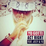 "Yo Gotti feat. Jeezy & YG – ""Act Right"" [New Music]"