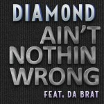 "Diamond feat.  Da Brat – ""Ain't Nothin Wrong"" [New Music]"