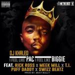 "NEW MUSIC ALERT: DJ Khaled Ft. Diddy, Meek Mill, Rick Ross, T.I. and Swizz Beatz ""I Feel Like Pac/I Feel Like Biggie"""