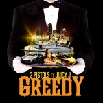 "New Music Alert: 2 Pistols ""Greedy"" Featuring Juicy J"