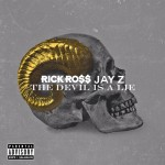 "New Music Alert: Rick Ross ""The Devil Is a Lie"" Featuring Jay Z"