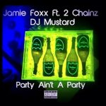 "[New Music Alert] Jamie Foxx feat. 2 Chainz – ""Party Ain't A Party"""