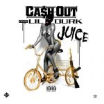 "[New Music Alert] Ca$h Out Featuring Lil Durk ""Juice"""