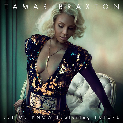 "[New Video Alert] Tamar Braxton Featuring Future ""Let Me Know"""