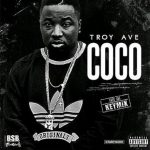 "[New Music Alert] Troy Ave ""Coco"" Remix"