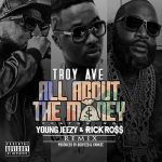 "[New Music Alert] Troy Ave Featuring Young Jeezy X Rick Ross ""All About The Money"" Remix"