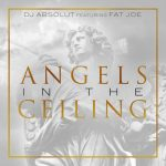 "New Music Alert: DJ Absolut Featuring Fat Joe ""Angels In The Ceiling"""