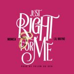 "New Music Alert: Monica Featuring Lil Wayne ""Just Right For You"""