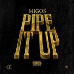 "New Music Alert: Migos ""Pipe It Up"""