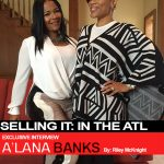 Exclusive Interview: Celebrity Host Riley McKnight Talks With #SellingItInTheATL Star A'Lana Banks