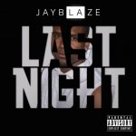 "New Music Alert: Jay Blaze ""Last Night"" (Prod. NICE)"