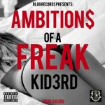 "New Music Alert: Kid3rd – ""Ambitions Of A Freak"""