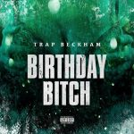 "New Music Alert: Trap Beckham Drops ""Birthday Bitch"""