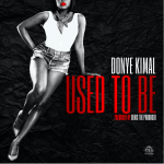 "New Music Alert : Donye Kimal – ""Used To Be"""