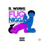 "New Music Alert: D Weave FT. 21 Savage – ""Fuq N*gga"""