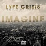 "New Music Alert: Lyfe Crisis Feat. Termanology & Miss Sparks – ""Imagine"""