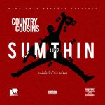 "New Music Alert : Country Cousins – ""Up 2 Sumthin"" (Prod by Chamothy the Great)"