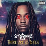 "BALTIMORE'S OWN STARRZ RELEASES HIGHLY ANTICIPATED NEW MIXTAPE ""THERE ARE NO IDOLS"""