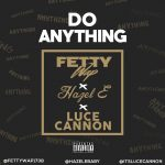 "New Music Alert: Luce Cannon – ""Do Anything"" ft Fetty Wap & Hazel E"