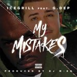 "Ice Grill releases a new single titled ""My Mistakes"" with G. DEP & Prod. by DJ M-80 