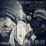 "New Music Alert: Taiyamo Denku Ft VVS Verbal & Ruste Juxx – ""Into Dust"""