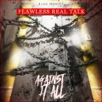 "HOT NEW RELEASE!!! Flawless Real Talk Drops A Fire EP Titled ""Against It All"""