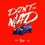 New Music Alert: Fade – Don't Be Mad ft. Sir Michael Rocks