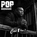 New Music Alert: Pop Buchanan – Can I Live? Mixtape